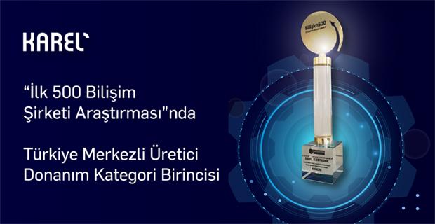 Karel'e Bilişim 500'de Türkiye Merkezli Üretici Ödülü