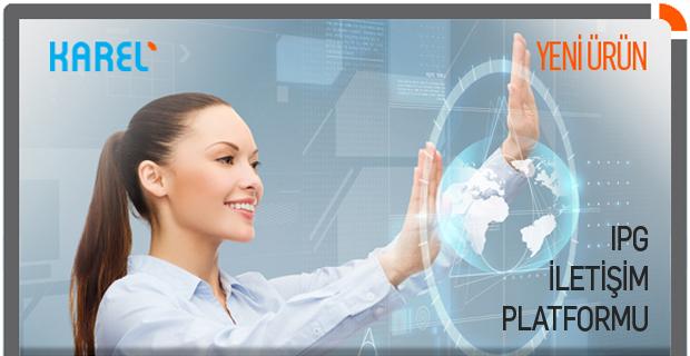 Karel, Yeni Ürünü IPG İletişim Platformu'nu Pazara Sundu