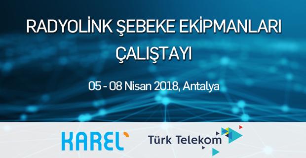 Karel ve Türk Telekom İşblirliği ile Radyolink Çalıştayı Düzenlendi