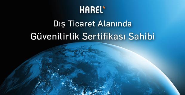 Karel, Dış Ticaret Alanında Güvenilirlik Sertifikası Aldı